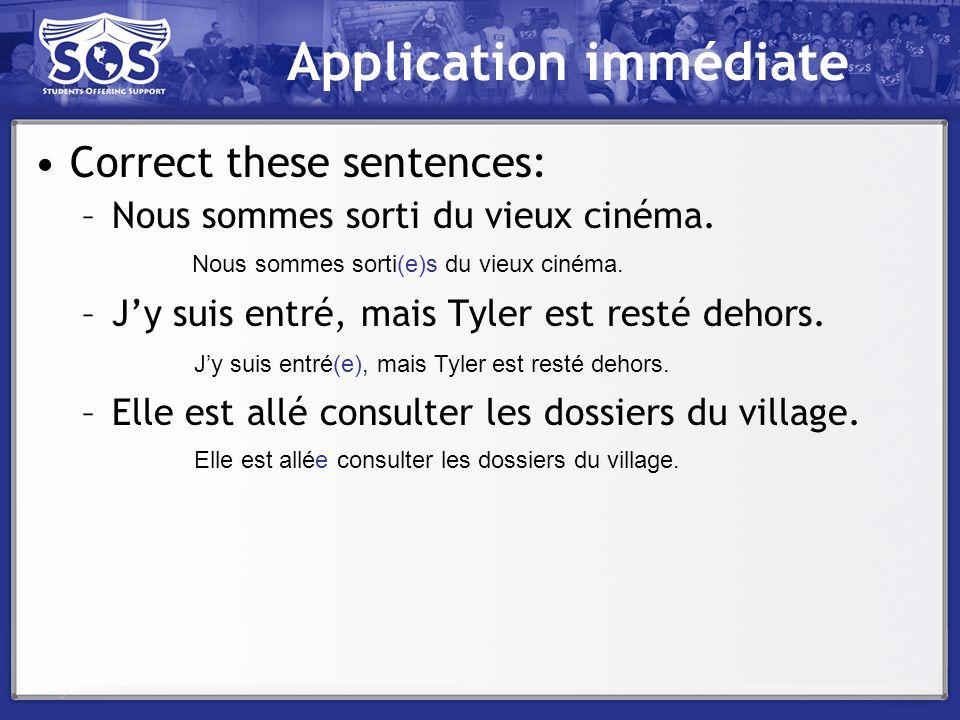 Application immédiate Correct these sentences: –Nous sommes sorti du vieux cinéma. –Jy suis entré, mais Tyler est resté dehors. –Elle est allé consult