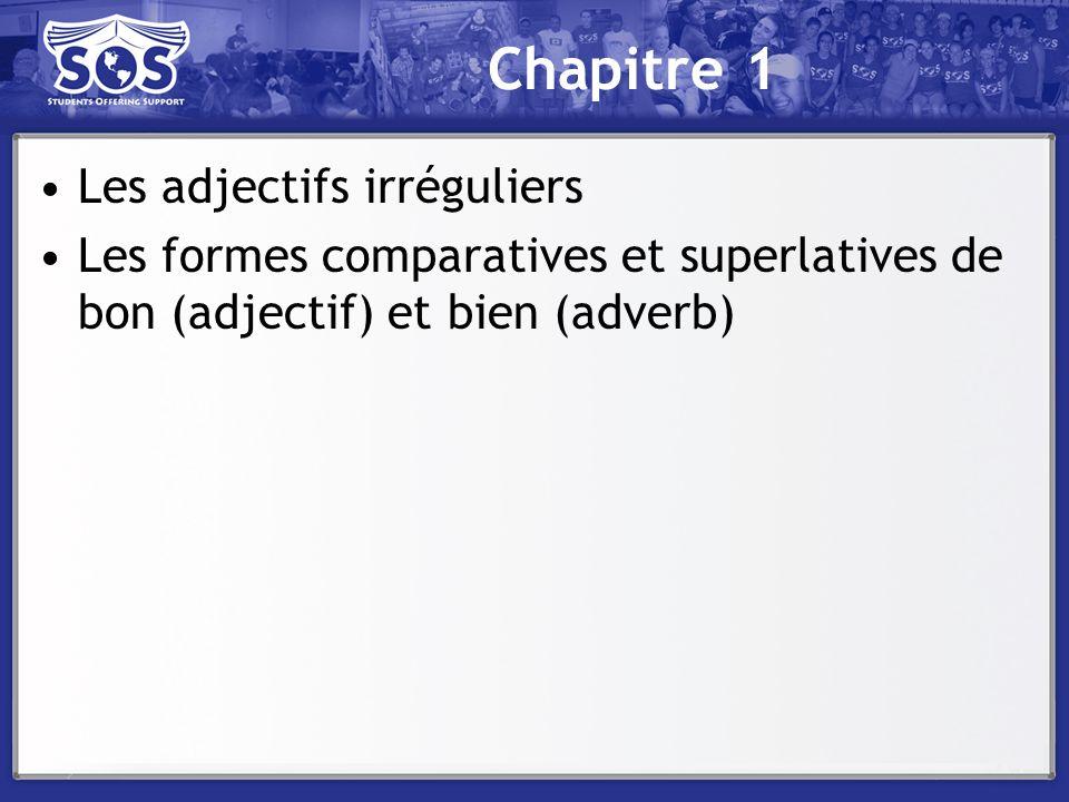 Chapitre 1 Les adjectifs irréguliers Les formes comparatives et superlatives de bon (adjectif) et bien (adverb)