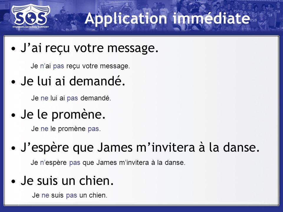 Application immédiate Jai reçu votre message. Je lui ai demandé. Je le promène. Jespère que James minvitera à la danse. Je suis un chien. Je nai pas r
