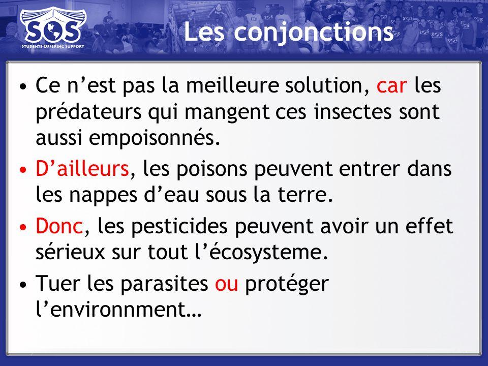 Les conjonctions Ce nest pas la meilleure solution, car les prédateurs qui mangent ces insectes sont aussi empoisonnés. Dailleurs, les poisons peuvent