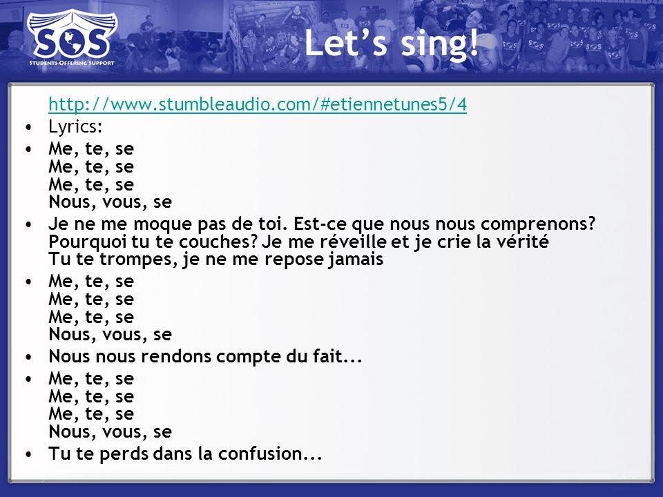 Lets sing! http://www.stumbleaudio.com/#etiennetunes5/4 Lyrics: Me, te, se Me, te, se Me, te, se Nous, vous, se Je ne me moque pas de toi. Est-ce que
