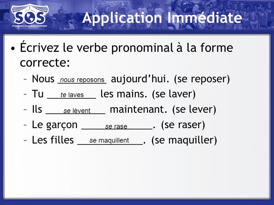 Application Immédiate Écrivez le verbe pronominal à la forme correcte: –Nous _________ aujourdhui. (se reposer) –Tu _________ les mains. (se laver) –I
