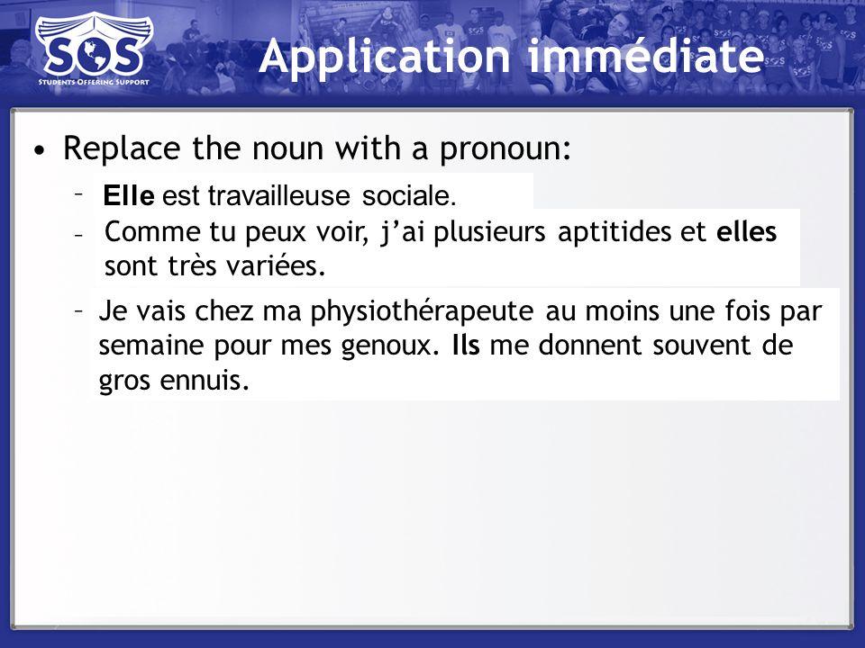 Application immédiate Replace the noun with a pronoun: –Ma mère est travailleuse sociale. –Comme tu peux voir, jai plusieurs aptitides et ces aptitude