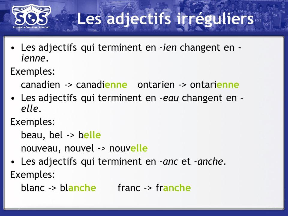Les adjectifs irréguliers Les adjectifs qui terminent en -ien changent en - ienne. Exemples: canadien -> canadienne ontarien -> ontarienne Les adjecti