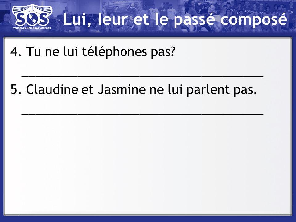 Lui, leur et le passé composé 4. Tu ne lui téléphones pas? ___________________________________ 5. Claudine et Jasmine ne lui parlent pas. ____________