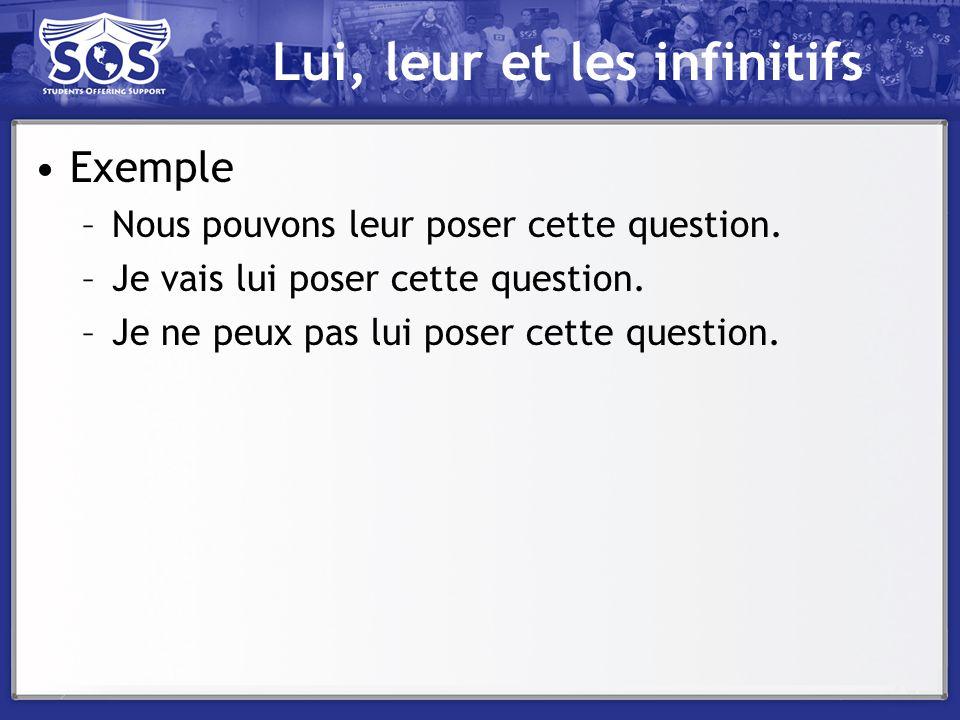 Lui, leur et les infinitifs Exemple –Nous pouvons leur poser cette question. –Je vais lui poser cette question. –Je ne peux pas lui poser cette questi