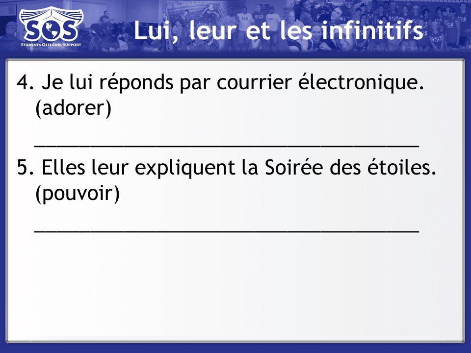 Lui, leur et les infinitifs 4. Je lui réponds par courrier électronique. (adorer) ___________________________________ 5. Elles leur expliquent la Soir