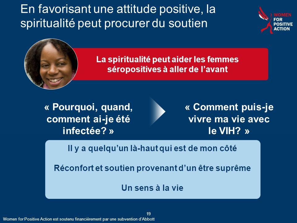 La spiritualité peut aider les femmes séropositives à aller de lavant En favorisant une attitude positive, la spiritualité peut procurer du soutien « Pourquoi, quand, comment ai-je été infectée.