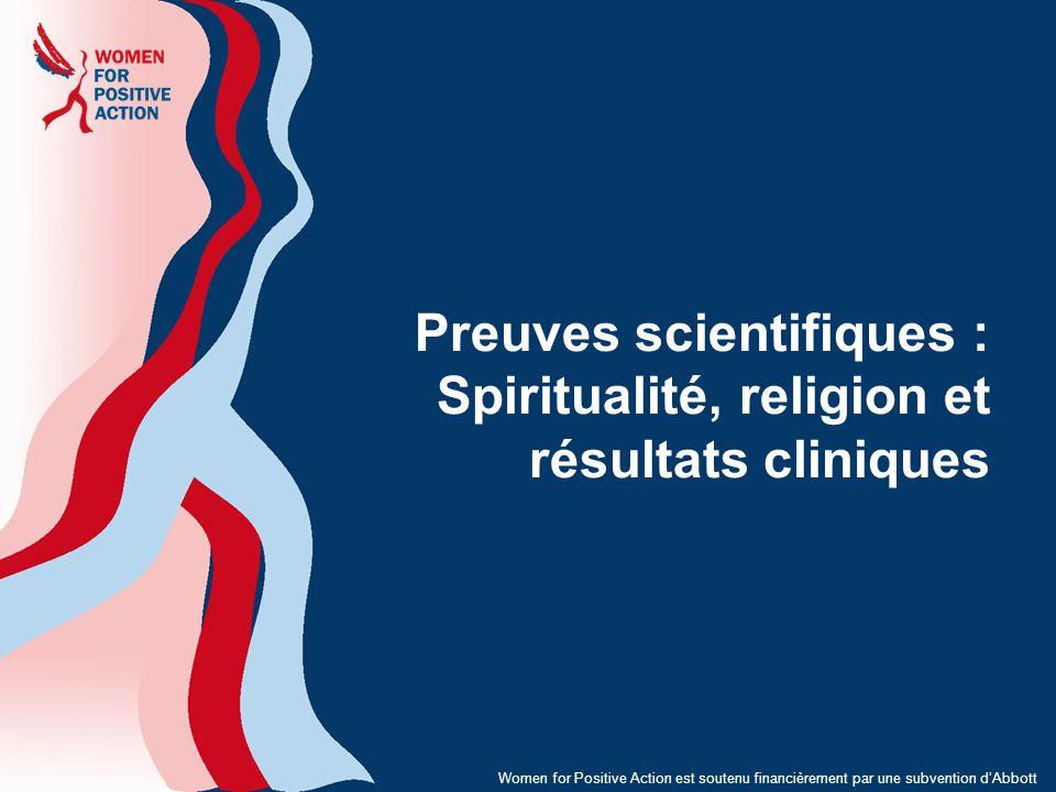 Preuves scientifiques : Spiritualité, religion et résultats cliniques Women for Positive Action est soutenu financièrement par une subvention dAbbott