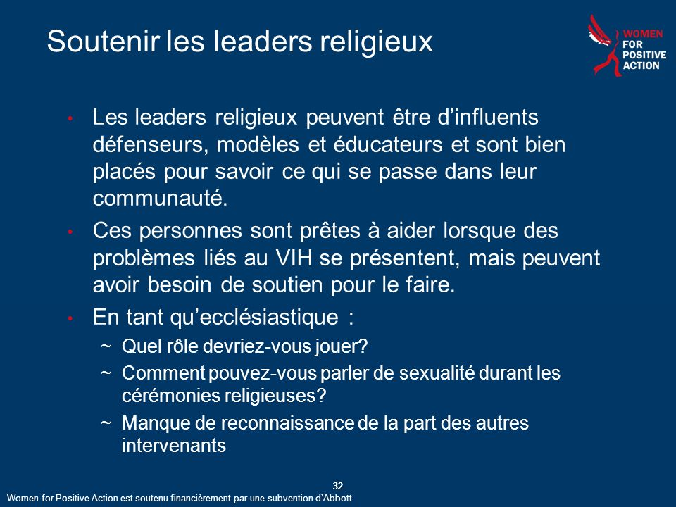 32 Soutenir les leaders religieux Les leaders religieux peuvent être dinfluents défenseurs, modèles et éducateurs et sont bien placés pour savoir ce qui se passe dans leur communauté.
