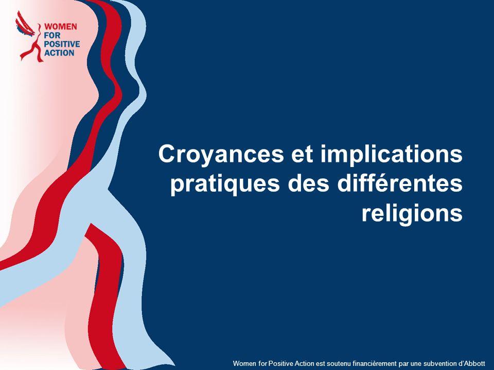 Croyances et implications pratiques des différentes religions Women for Positive Action est soutenu financièrement par une subvention dAbbott