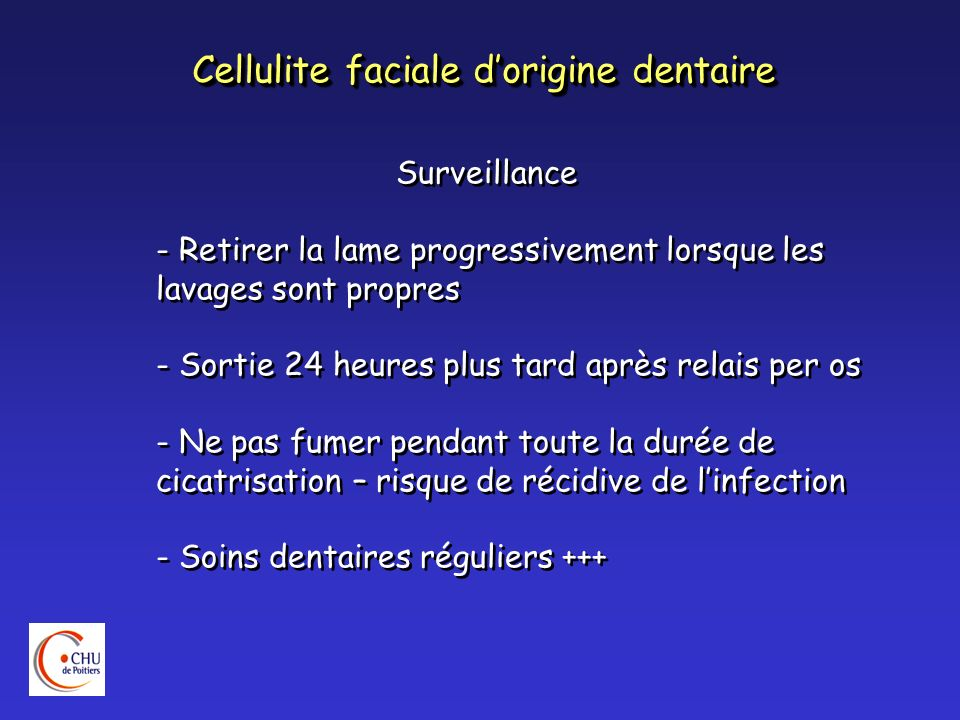 Cellulite faciale dorigine dentaire Surveillance - Retirer la lame progressivement lorsque les lavages sont propres - Sortie 24 heures plus tard après