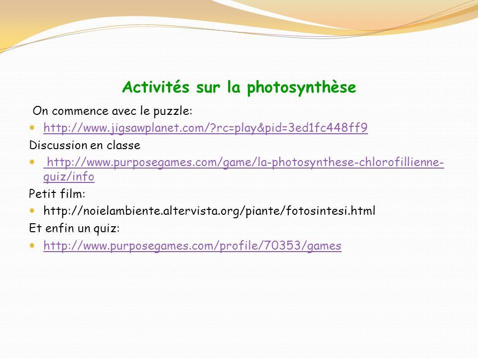 Activités sur la photosynthèse On commence avec le puzzle: http://www.jigsawplanet.com/?rc=play&pid=3ed1fc448ff9 Discussion en classe http://www.purpo