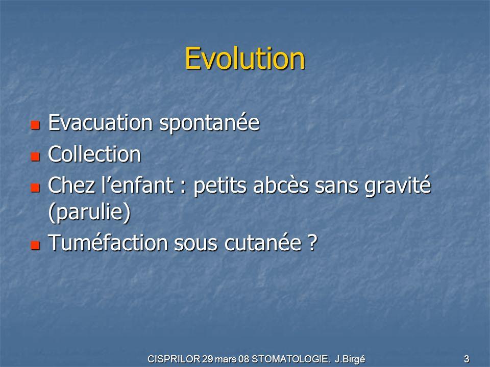 CISPRILOR 29 mars 08 STOMATOLOGIE. J.Birgé 3 Evolution Evacuation spontanée Evacuation spontanée Collection Collection Chez lenfant : petits abcès san