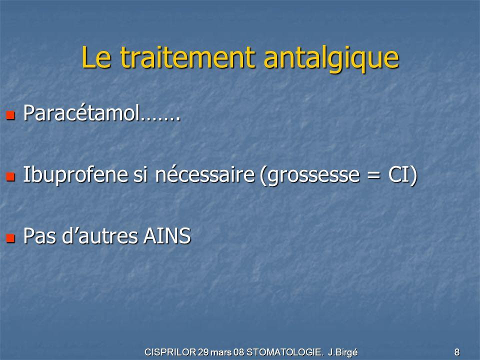 CISPRILOR 29 mars 08 STOMATOLOGIE.J.Birgé 8 Le traitement antalgique Paracétamol…….