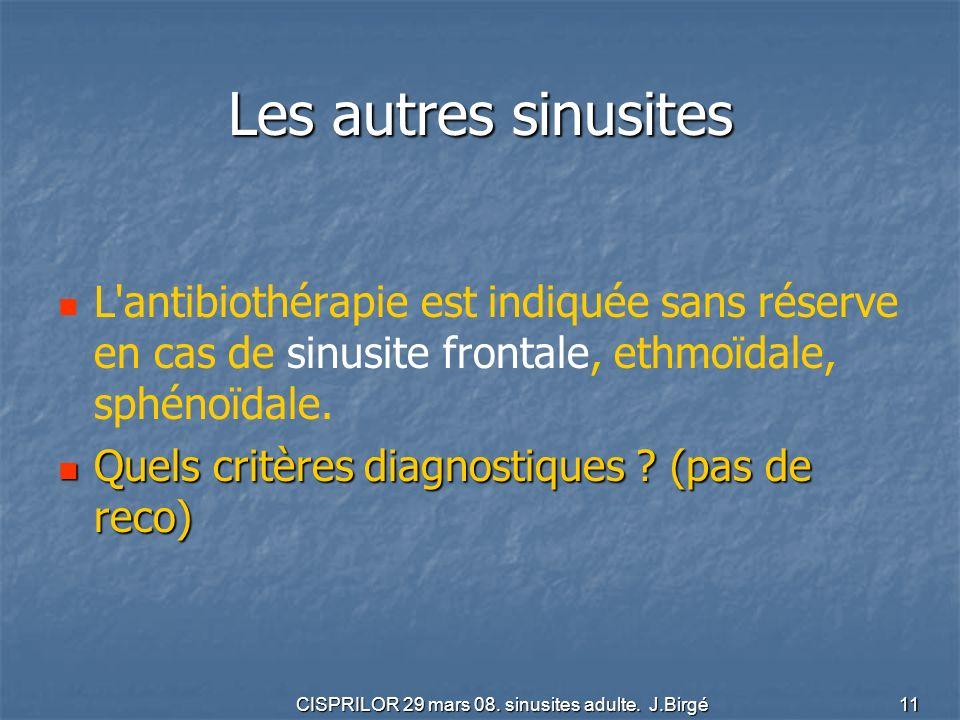 CISPRILOR 29 mars 08. sinusites adulte. J.Birgé 11 Les autres sinusites L'antibiothérapie est indiquée sans réserve en cas de sinusite frontale, ethmo