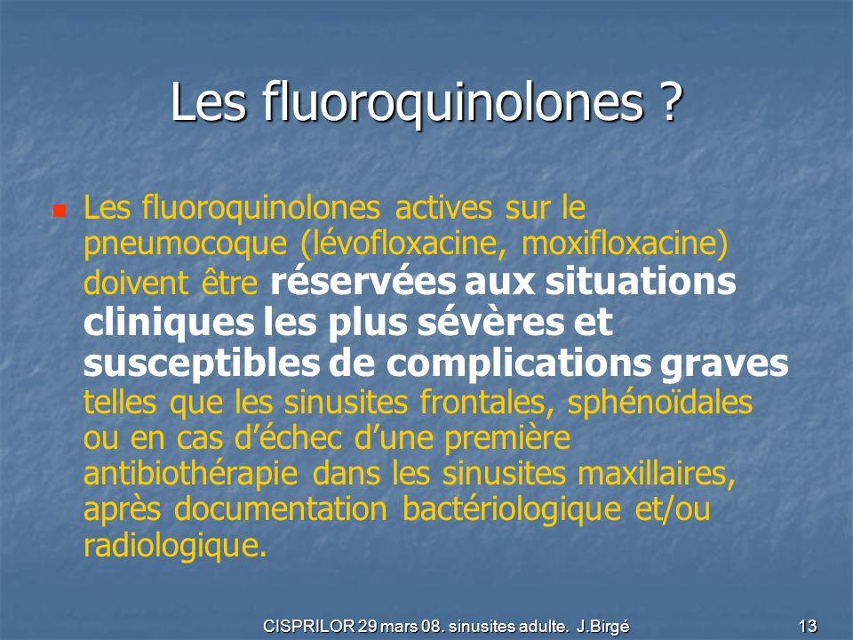 CISPRILOR 29 mars 08. sinusites adulte. J.Birgé 13 Les fluoroquinolones ? Les fluoroquinolones actives sur le pneumocoque (lévofloxacine, moxifloxacin
