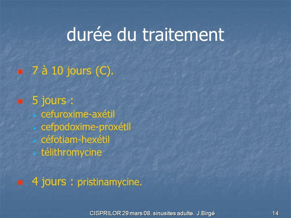 CISPRILOR 29 mars 08. sinusites adulte. J.Birgé 14 durée du traitement 7 à 10 jours (C). 5 jours : cefuroxime-axétil cefpodoxime-proxétil céfotiam-hex