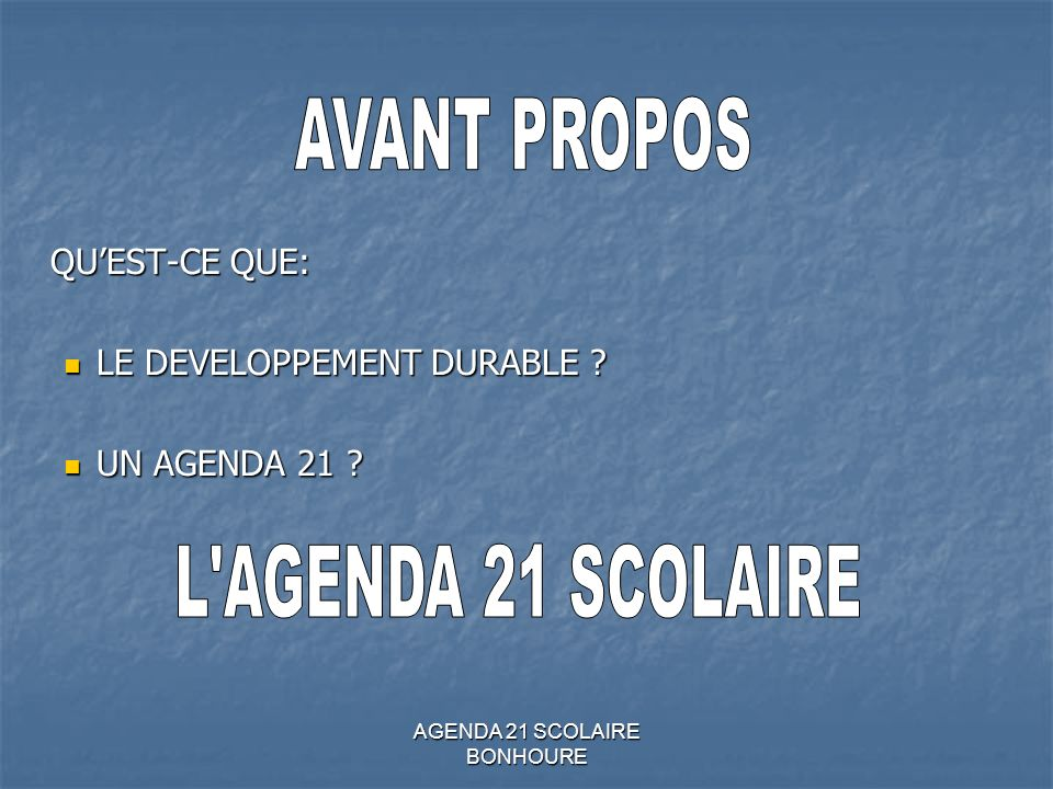 QUEST-CE QUE: LE DEVELOPPEMENT DURABLE ? LE DEVELOPPEMENT DURABLE ? UN AGENDA 21 ? UN AGENDA 21 ?