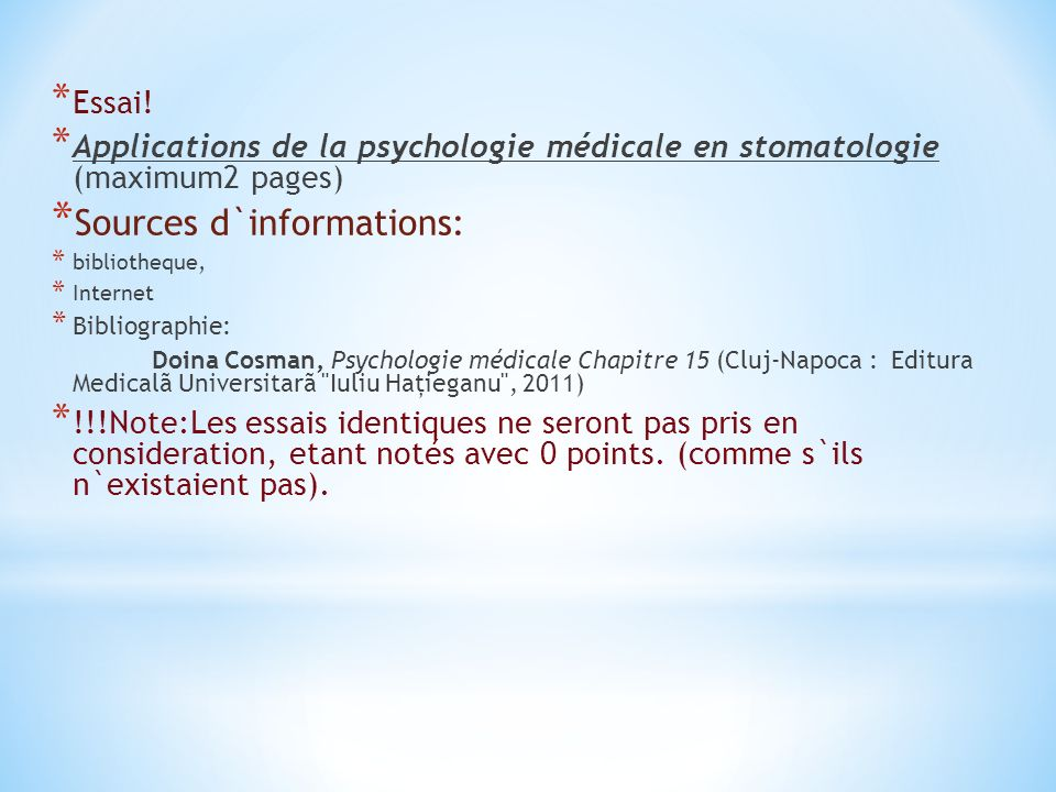 * Essai! * Applications de la psychologie médicale en stomatologie (maximum2 pages) * Sources d`informations: * bibliotheque, * Internet * Bibliograph