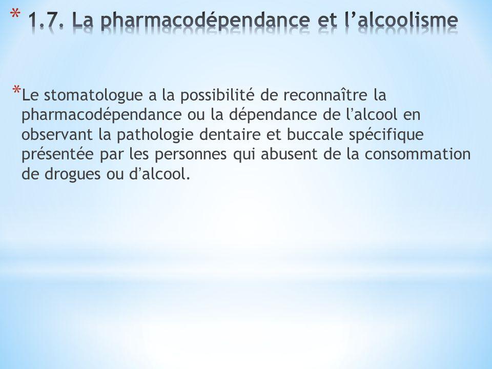 * Le stomatologue a la possibilité de reconnaître la pharmacodépendance ou la dépendance de lalcool en observant la pathologie dentaire et buccale spécifique présentée par les personnes qui abusent de la consommation de drogues ou dalcool.