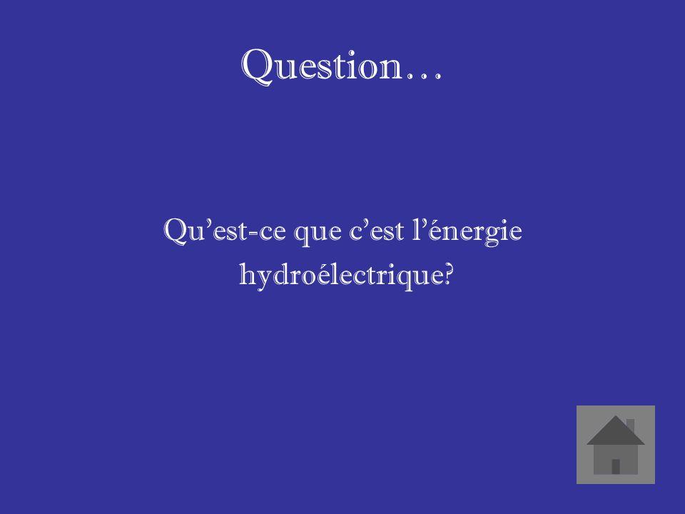 Réponse… Un forme dénergie qui vient deau.