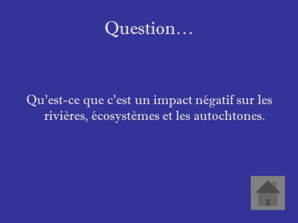 Réponse… Les impacts environnementaux du système hydrologique.