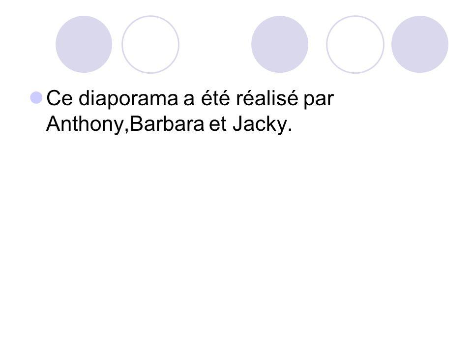 Ce diaporama a été réalisé par Anthony,Barbara et Jacky.