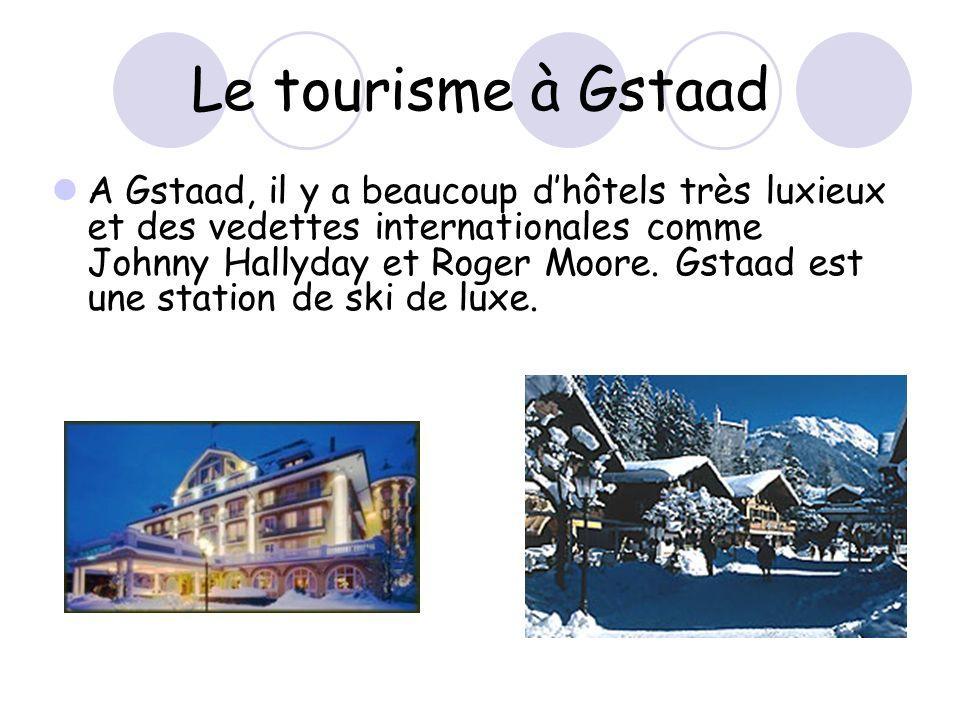 Le tourisme à Gstaad A Gstaad, il y a beaucoup dhôtels très luxieux et des vedettes internationales comme Johnny Hallyday et Roger Moore. Gstaad est u