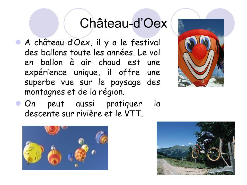 Château-dOex A château-dOex, il y a le festival des ballons toute les années. Le vol en ballon à air chaud est une expérience unique, il offre une sup
