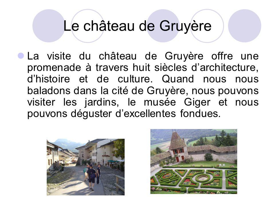 Le château de Gruyère La visite du château de Gruyère offre une promenade à travers huit siècles darchitecture, dhistoire et de culture. Quand nous no