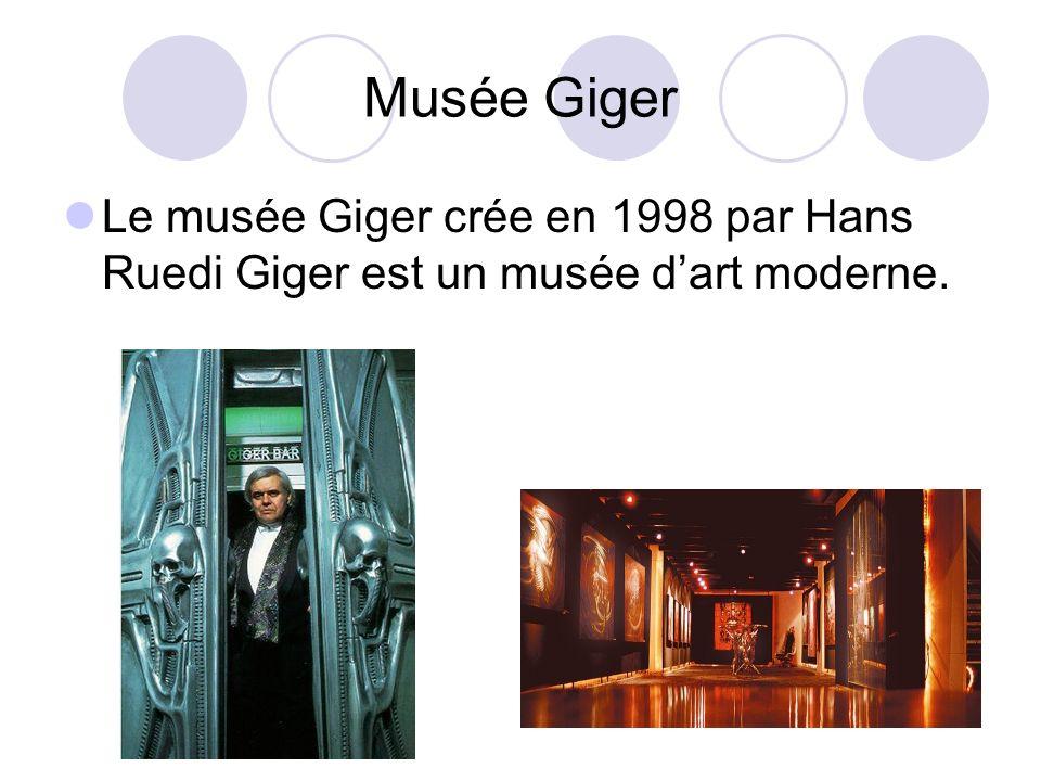 Musée Giger Le musée Giger crée en 1998 par Hans Ruedi Giger est un musée dart moderne.