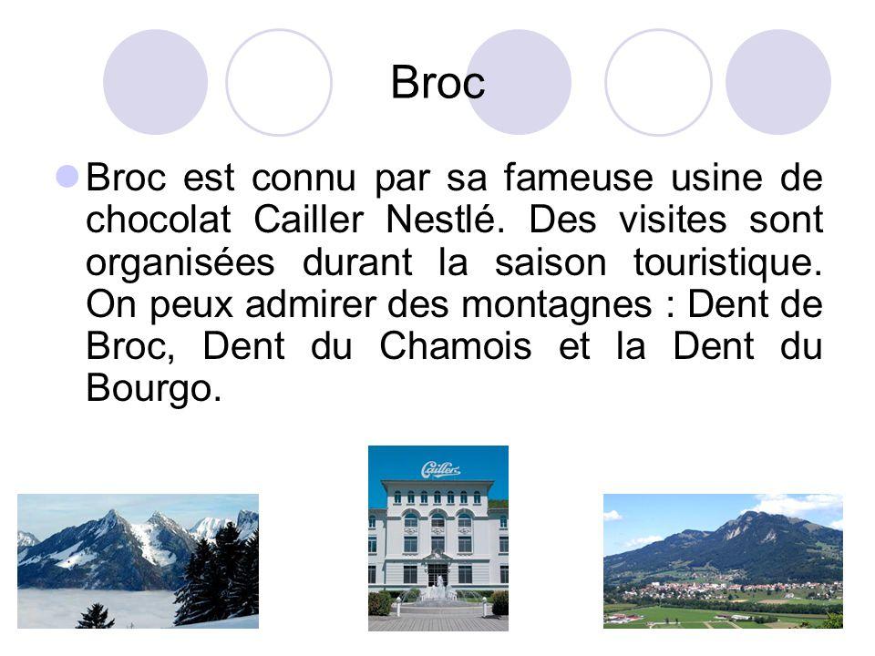 Broc Broc est connu par sa fameuse usine de chocolat Cailler Nestlé. Des visites sont organisées durant la saison touristique. On peux admirer des mon