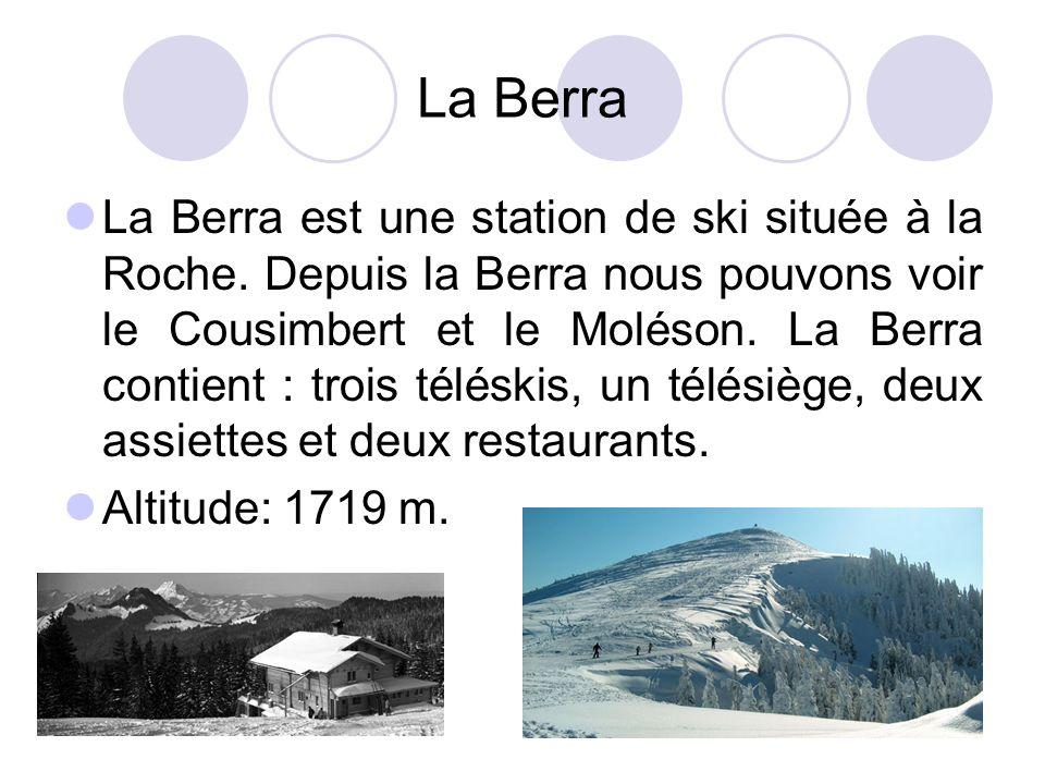 La Berra La Berra est une station de ski située à la Roche. Depuis la Berra nous pouvons voir le Cousimbert et le Moléson. La Berra contient : trois t