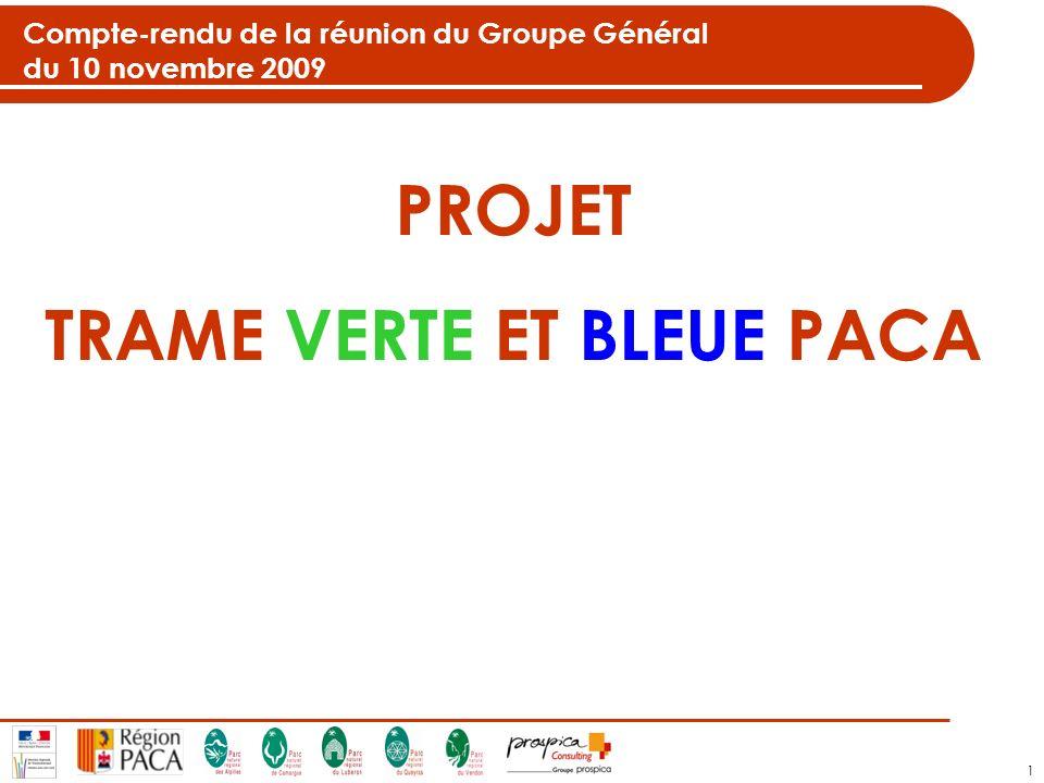 1 Compte-rendu de la réunion du Groupe Général du 10 novembre 2009 PROJET TRAME VERTE ET BLEUE PACA