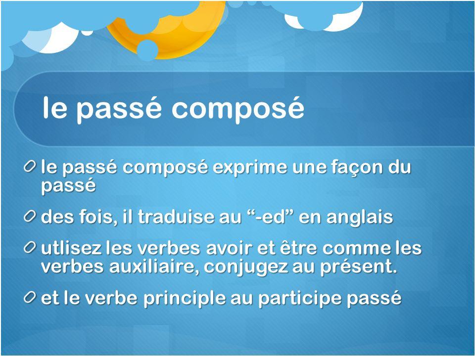 le passé composé le passé composé exprime une façon du passé des fois, il traduise au -ed en anglais utlisez les verbes avoir et être comme les verbes