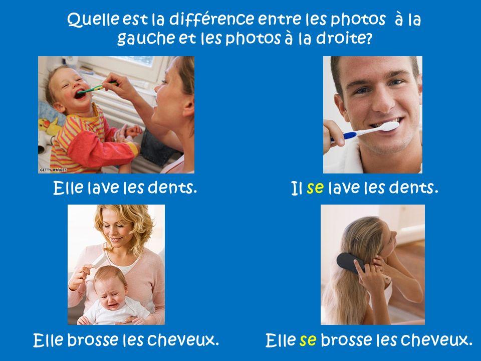 Quelle est la différence entre les photos à la gauche et les photos à la droite? Elle lave les dents.Il se lave les dents. Elle brosse les cheveux.Ell
