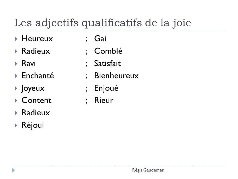 Les adjectifs qualificatifs de la joie Heureux ; Gai Radieux ; Comblé Ravi ; Satisfait Enchanté; Bienheureux Joyeux; Enjoué Content; Rieur Radieux Réj