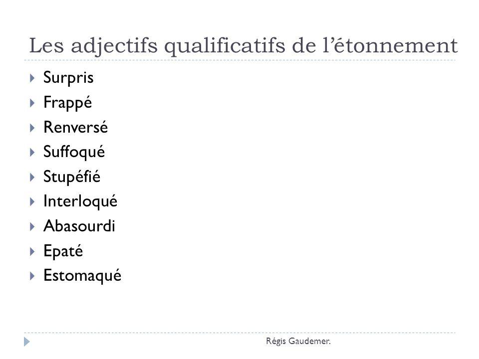 Les adjectifs qualificatifs de létonnement Surpris Frappé Renversé Suffoqué Stupéfié Interloqué Abasourdi Epaté Estomaqué Régis Gaudemer.