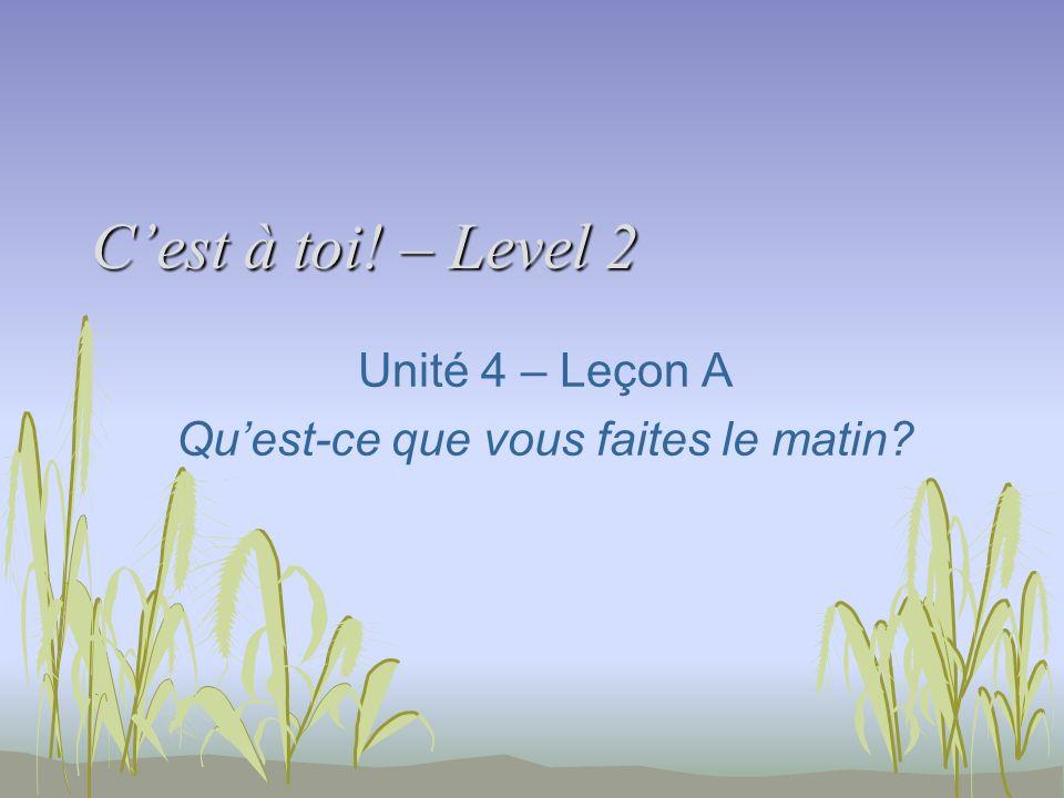 Cest à toi! – Level 2 Unité 4 – Leçon A Quest-ce que vous faites le matin?