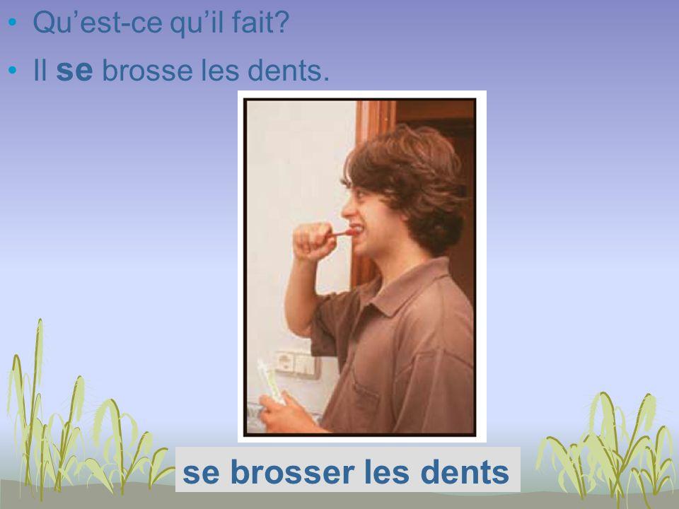 Quest-ce quil fait? Il se brosse les dents. se brosser les dents