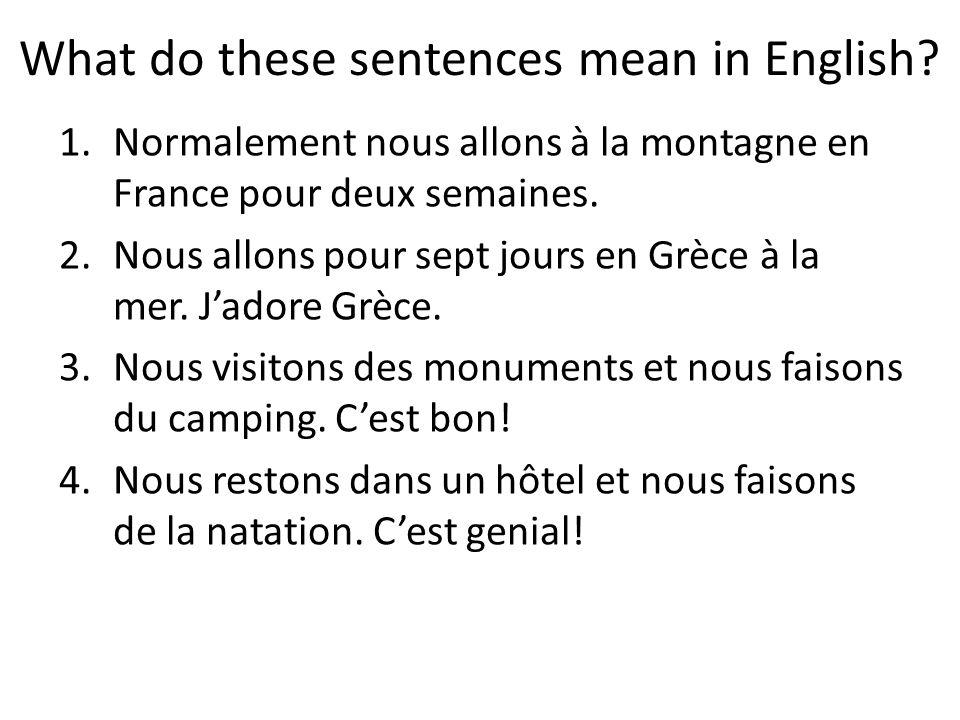 What do these sentences mean in English? 1.Normalement nous allons à la montagne en France pour deux semaines. 2.Nous allons pour sept jours en Grèce