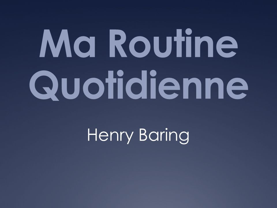 Ma Routine Quotidienne Henry Baring