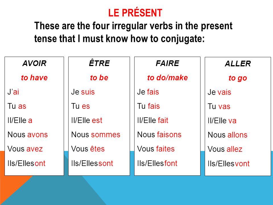 AVOIR to have Jai Tu as Il/Elle a Nous avons Vous avez Ils/Ellesont LE PRÉSENT These are the four irregular verbs in the present tense that I must kno