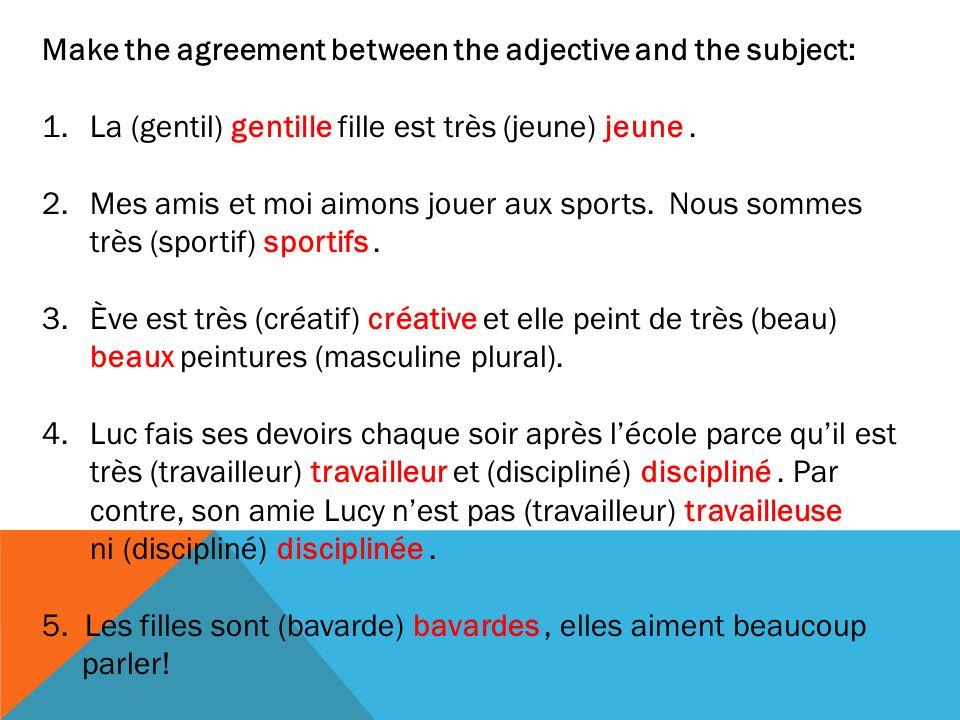Make the agreement between the adjective and the subject: 1.La (gentil) gentille fille est très (jeune) jeune. 2.Mes amis et moi aimons jouer aux spor