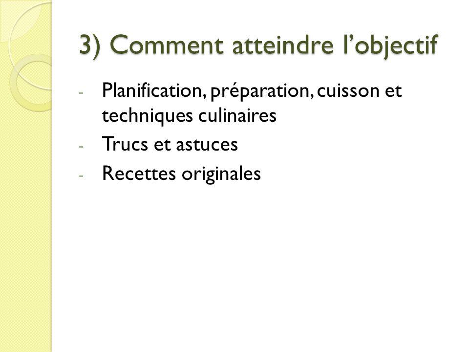 3) Comment atteindre lobjectif - Planification, préparation, cuisson et techniques culinaires - Trucs et astuces - Recettes originales