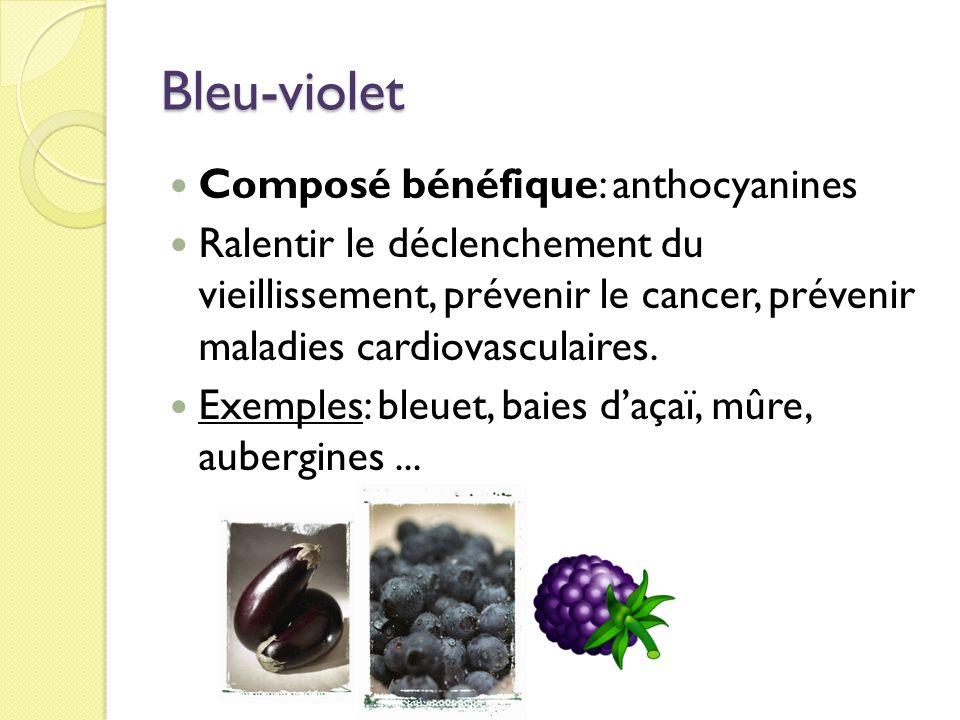 Bleu-violet Composé bénéfique: anthocyanines Ralentir le déclenchement du vieillissement, prévenir le cancer, prévenir maladies cardiovasculaires.