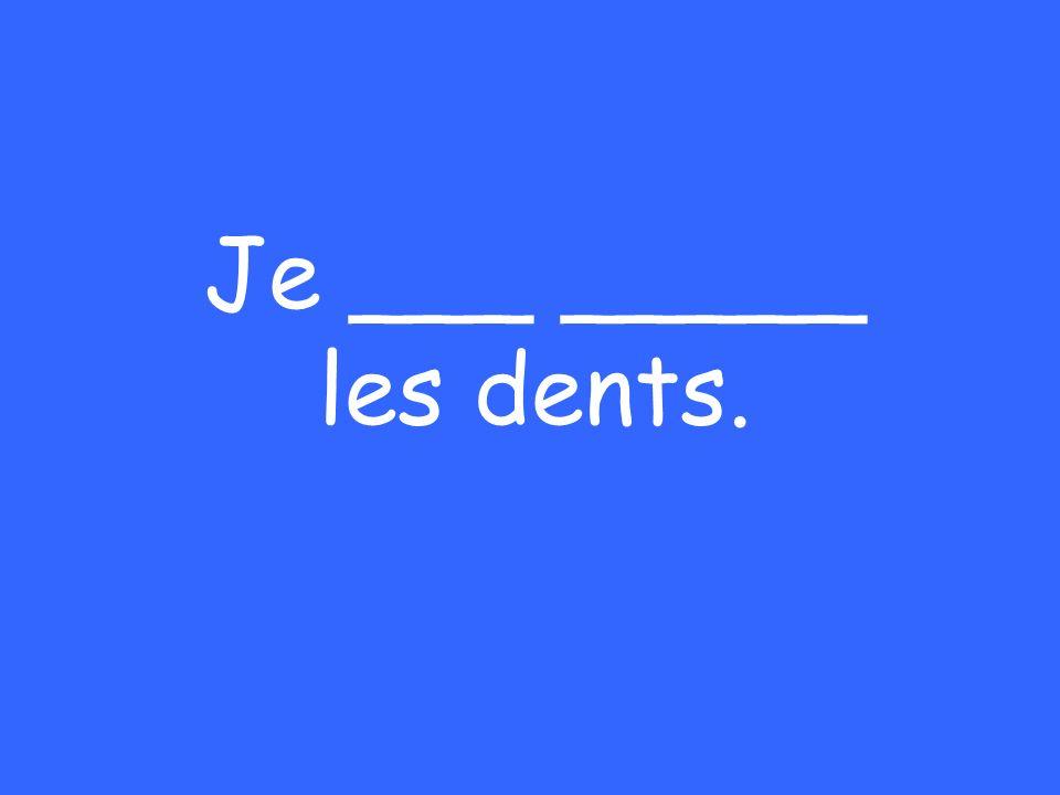 Je ___ _____ les dents.