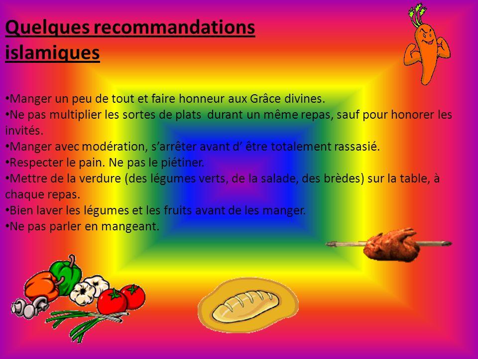 Quelques recommandations islamiques Manger un peu de tout et faire honneur aux Grâce divines. Ne pas multiplier les sortes de plats durant un même rep