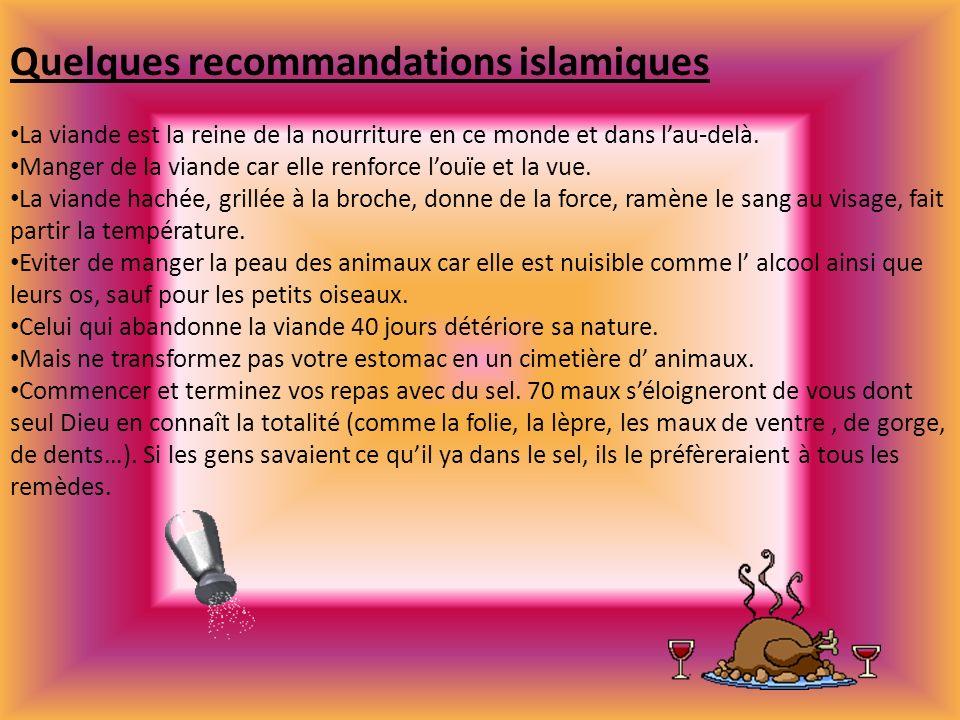 Quelques recommandations islamiques La viande est la reine de la nourriture en ce monde et dans lau-delà. Manger de la viande car elle renforce louïe